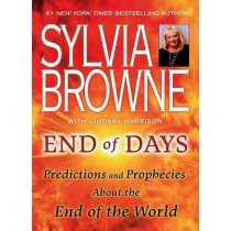 End of Days: Predictions and Prophecies about the End of the World by Sylvia Browne, 9780451226891