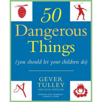 50 Dangerous Things (You Should Let Your Children Do) by Gever Tulley, 9780451234193