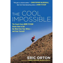 The Cool Impossible: The Running Coach from Born to Run Shows How to Get the Most from Your Miles-And from Yourself by Eric Orton, 9780451416346