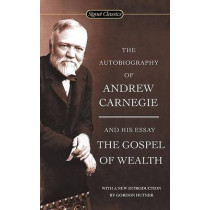 The Autobiography Of Andrew Carnegie And The Gospel Of Wealth by Andrew Carnegie, 9780451530387