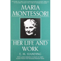 Maria Montessori: Her Life and Work by E.M. Standing, 9780452279896