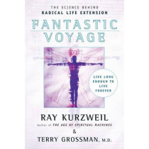 Fantastic Voyage: Live Long Enough to Live Forever by Ray Kurzweil, 9780452286672