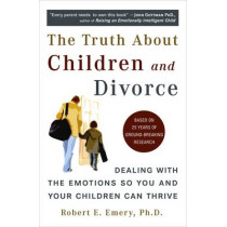 Truth About Children and Divorce: Dealing with the Emotions So You and Your Children Can Thrive by Robert E. Emery, 9780452287167