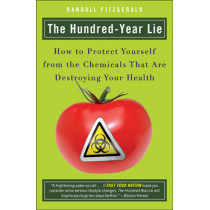 The Hundred Year Lie: How to Protect Yourself from the Chemicals That are Destroying Your Health by Randall Fitzgerald, 9780452288393