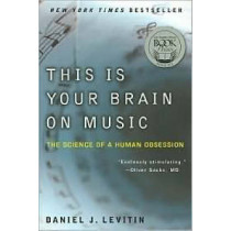 This Is Your Brain on Music: The Science of a Human Obsession by Professor Daniel J Levitin, 9780452288522