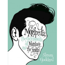 Mozipedia: The Encyclopedia of Morrissey and the Smiths by Simon Goddard, 9780452296671