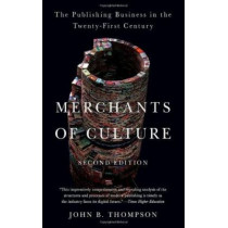 Merchants of Culture: The Publishing Business in the Twenty-First Century by John B Thompson, 9780452297722