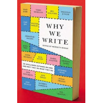 Why We Write: 20 Acclaimed Authors on How and Why They Do What They Do by Meredith Maran, 9780452298156