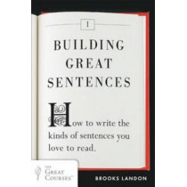 Building Great Sentences: How to Write the Kinds of Sentences You Love to Read by Brooks Landon, 9780452298606