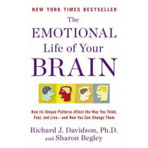 The Emotional Life of Your Brain: How Its Unique Patterns Affect the Way You Think, Feel, and Live--And How You CA N Change Them by Richard J Davidson, 9780452298880