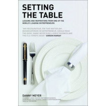 Setting the Table: The Transforming Power of Hospitality in Business by Danny Meyer, 9780462099255