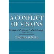 A Conflict of Visions: Ideological Origins of Political Struggles by Thomas Sowell, 9780465002054