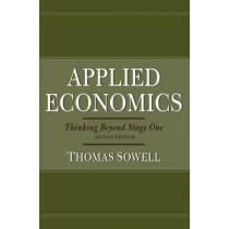 Applied Economics: Thinking Beyond Stage One by Thomas Sowell, 9780465003457