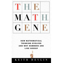 The Math Gene: How Mathematical Thinking Evolved And Why Numbers Are Like Gossip by Keith Devlin, 9780465016198