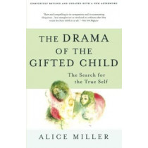The Drama of the Gifted Child: The Search for the True Self, Third Edition by Alice Miller, 9780465016907