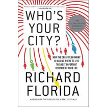 Who's Your City?: How the Creative Economy Is Making Where to Live the Most Important Decision of Your Life by Richard Florida, 9780465018093