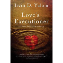 Love's Executioner: & Other Tales of Psychotherapy by Irvin D. Yalom, 9780465020119