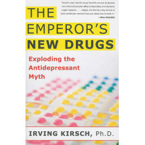 The Emperor's New Drugs: Exploding the Antidepressant Myth by Irving Kirsch, 9780465022007