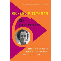 Six Easy Pieces: Essentials of Physics Explained by Its Most Brilliant Teacher by Richard P. Feynman, 9780465025275