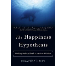 The Happiness Hypothesis: Finding Modern Truth in Ancient Wisdom by Jonathan Haidt, 9780465028023