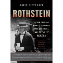 Rothstein: The Life, Times, and Murder of the Criminal Genius Who Fixed the 1919 World Series by David Pietrusza, 9780465029389