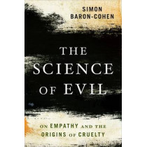 The Science of Evil: On Empathy and the Origins of Cruelty by Simon Baron-Cohen, 9780465031429
