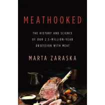 Meathooked: The History and Science of Our 2.5-Million-Year Obsession with Meat by Marta Zaraska, 9780465036622