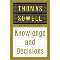 Knowledge And Decisions by Thomas Sowell, 9780465037384