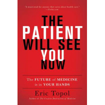 The Patient Will See You Now: The Future of Medicine Is in Your Hands by Eric Topol, 9780465040025