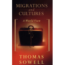 Migrations And Cultures: A World View by Thomas Sowell, 9780465045891