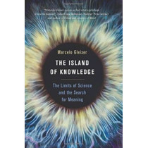 The Island of Knowledge: The Limits of Science and the Search for Meaning by Marcelo Gleiser, 9780465049646