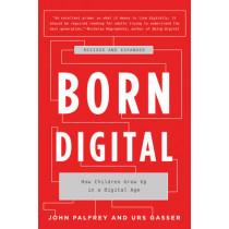 Born Digital: How Children Grow Up in a Digital Age by John Palfrey, 9780465053926