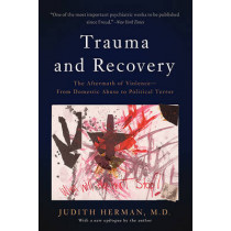 Trauma and Recovery: The Aftermath of Violence--From Domestic Abuse to Political Terror by Judith Herman, 9780465061716