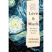 Love and Math: The Heart of Hidden Reality by Edward Frenkel, 9780465064953