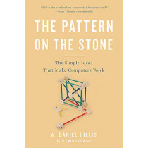 The Pattern On The Stone: The Simple Ideas That Make Computers Work by W.Daniel Hillis, 9780465066933