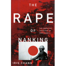 The Rape of Nanking: The Forgotten Holocaust of World War II by Iris Chang, 9780465068364