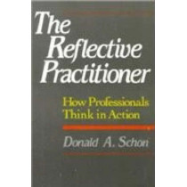 The Reflective Practitioner: How Professionals Think In Action by Donald A. Schon, 9780465068784