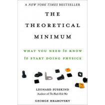 The Theoretical Minimum: What You Need to Know to Start Doing Physics by George Hrabovsky, 9780465075683