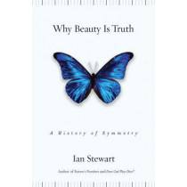 Why Beauty Is Truth: A History of Symmetry by Ian Stewart, 9780465082377