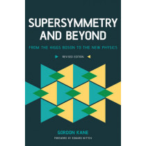 Supersymmetry and Beyond: From the Higgs Boson to the New Physics by Gordon Kane, 9780465082971