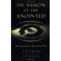 The Vision of the Anointed: Self-Congratulation as a Basis for Social Policy by Thomas Sowell, 9780465089956