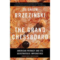 The Grand Chessboard: American Primacy and Its Geostrategic Imperatives by Zbigniew Brzezinski, 9780465094356