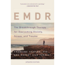 EMDR: The Breakthrough Therapy for Overcoming Anxiety, Stress, and Trauma by Francine Shapiro, 9780465096749