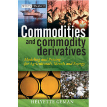 Commodities and Commodity Derivatives: Modeling and Pricing for Agriculturals, Metals and Energy by Helyette Geman, 9780470012185