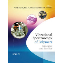 Vibrational Spectroscopy of Polymers: Principles and Practice by Neil Everall, 9780470016626