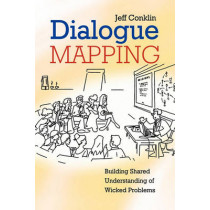 Dialogue Mapping: Building Shared Understanding of Wicked Problems by Jeffrey Conklin, 9780470017685