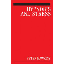 Hypnosis and Stress: A Guide for Clinicians by Peter J. Hawkins, 9780470019511