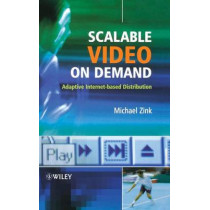 Scalable Video on Demand: Adaptive Internet-based Distribution by Michael Zink, 9780470022689