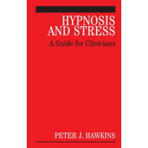 Hypnosis and Stress: A Guide for Clinicians by Peter J. Hawkins, 9780470026878