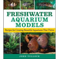 Freshwater Aquarium Models: Recipes for Creating Beautiful Aquariums That Thrive by John H. Tullock, 9780470044254